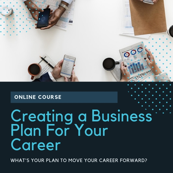 Creating a Business Plan For Your Career